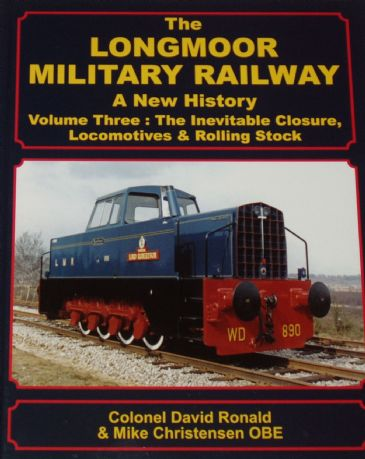 The Longmoor Military Railway - A New History, Volume Three, The Inevitable Closure, Locomotives and Rolling Stock, by David Ronald and Mike Christens